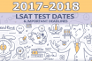 2017-2018 LSAT Test Dates & Important Deadlines